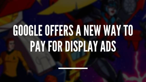 Google Offers a New Way to Pay for Display Ads - Save the