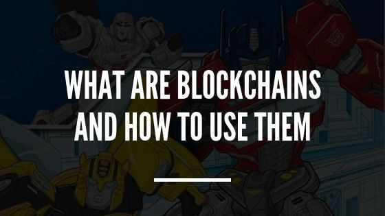 WHAT ARE BLOCKCHAINS AND HOW TO USE THEM