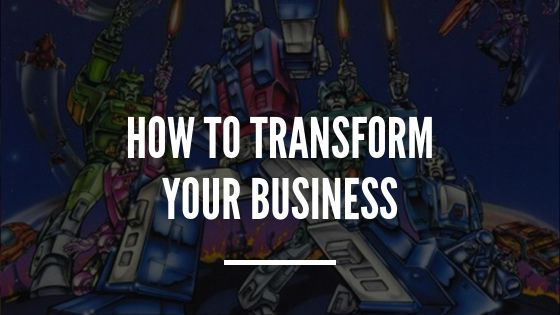 Blog Post Image:How to Transform your Business