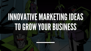 Innovative Marketing Ideas to Grow Your Business