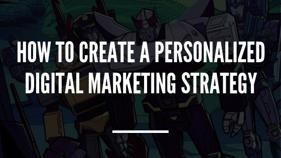 How to create a personalized digital marketing strategy