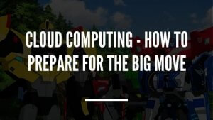 Cloud Computing - How to prepare for the big move